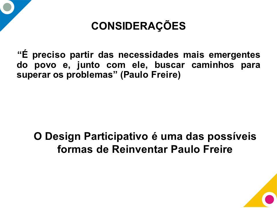 """CONSIDERAÇÕES """"É preciso partir das necessidades mais emergentes do povo e, junto com ele, buscar caminhos para superar os problemas"""" (Paulo Freire) O"""