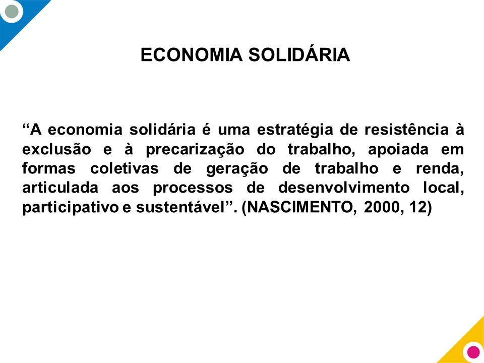 """""""A economia solidária é uma estratégia de resistência à exclusão e à precarização do trabalho, apoiada em formas coletivas de geração de trabalho e re"""