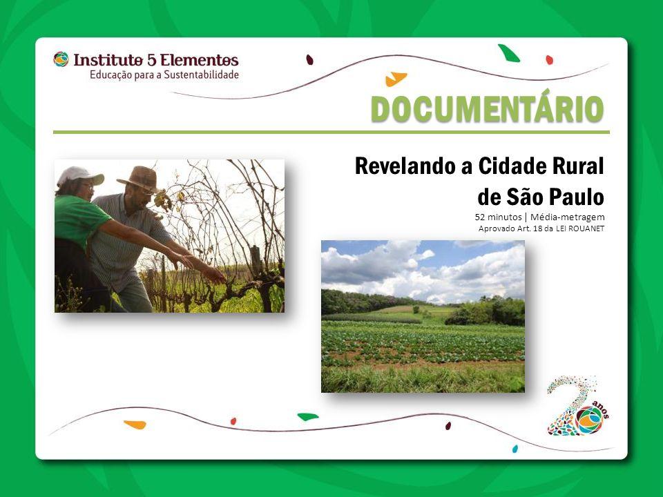 DOCUMENTÁRIO DOCUMENTÁRIO Revelando a Cidade Rural de São Paulo 52 minutos | Média-metragem Aprovado Art. 18 da LEI ROUANET