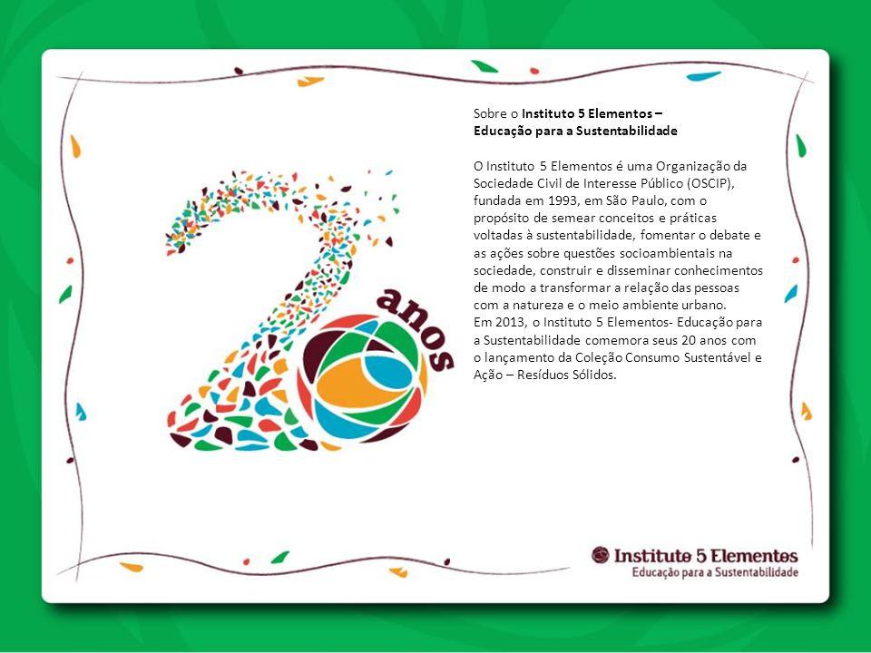 Sobre o Instituto 5 Elementos – Educação para a Sustentabilidade O Instituto 5 Elementos é uma Organização da Sociedade Civil de Interesse Público (OS