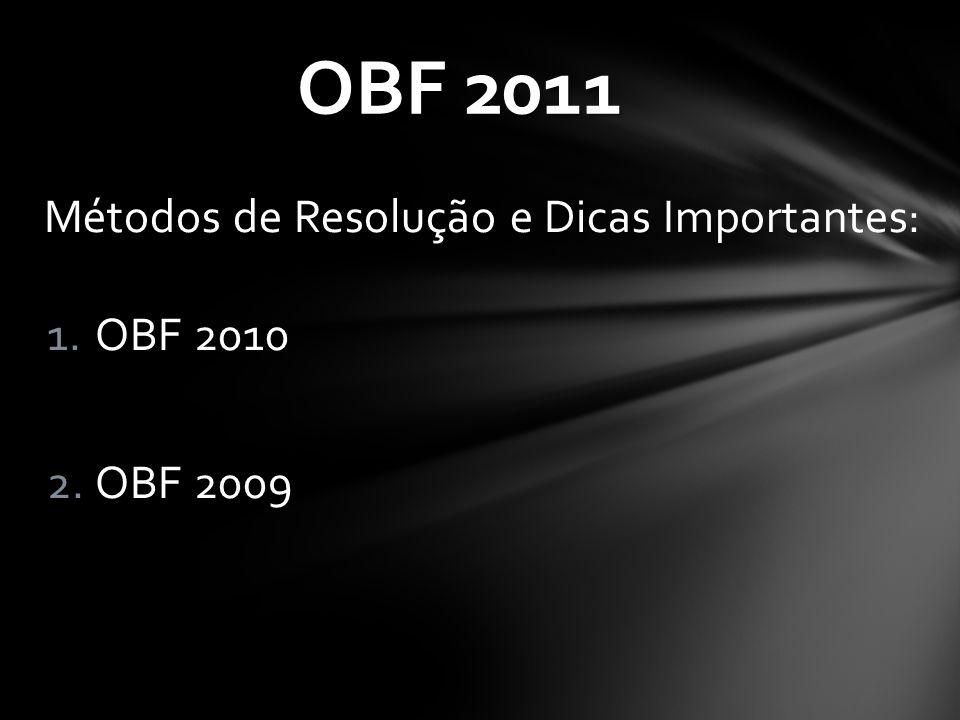 OBF 2011 Métodos de Resolução e Dicas Importantes: 1.OBF 2010 2.OBF 2009