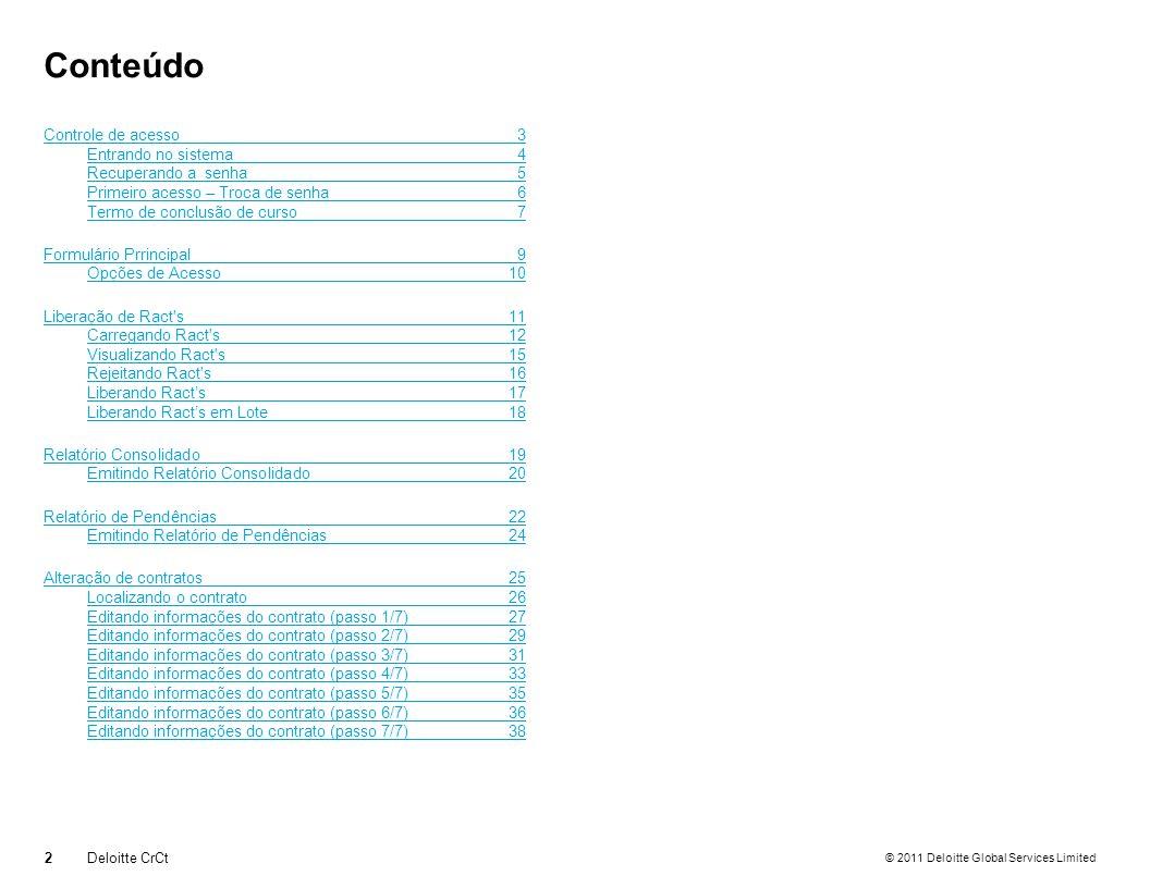 © 2011 Deloitte Global Services Limited Histórico de documentos Visualizando o histórico de documentos do contrato 43Deloitte CrCt Informe a competência que deseja visualizar, o status de documentação desta competência aparecera no painel a direita.