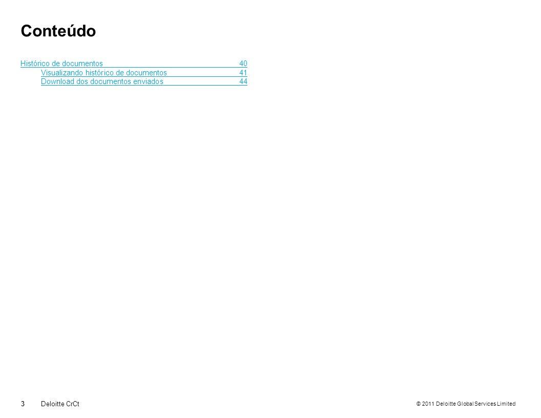 © 2011 Deloitte Global Services Limited Relatório de Pendências Emitindo Relatório de Pendências 24Deloitte CrCt Será exibido este formulário contendo o relatório gerado a partir dos parâmetros selecionados O ícone em formato de disquete, permite exportar o relatório gerado, em alguns formatos (Word, Pdf e Excel)