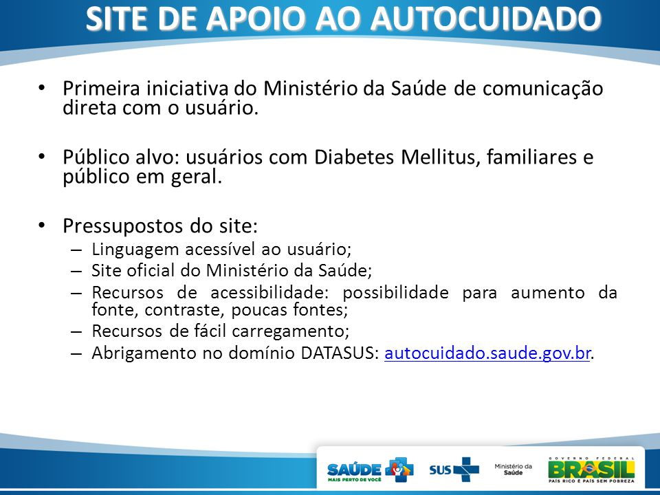 Primeira iniciativa do Ministério da Saúde de comunicação direta com o usuário. Público alvo: usuários com Diabetes Mellitus, familiares e público em