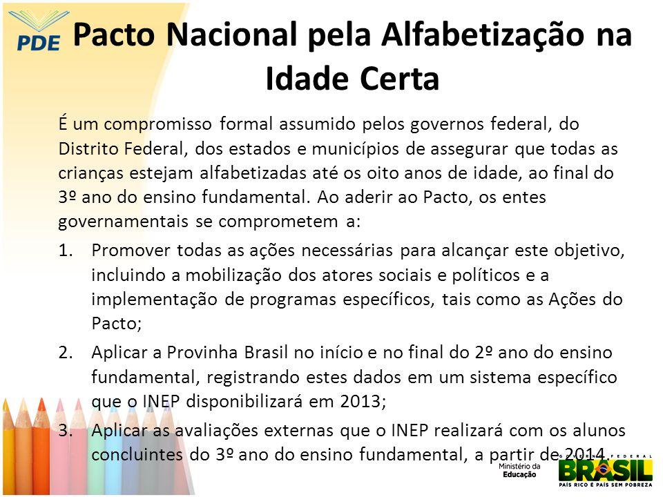 Pacto Nacional pela Alfabetização na Idade Certa É um compromisso formal assumido pelos governos federal, do Distrito Federal, dos estados e município