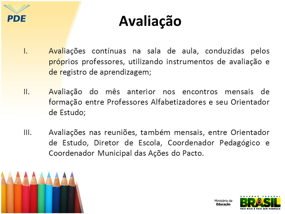 I.Avaliações contínuas na sala de aula, conduzidas pelos próprios professores, utilizando instrumentos de avaliação e de registro de aprendizagem; II.