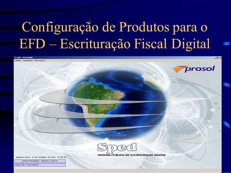 Configuração de Produtos para o EFD – Escrituração Fiscal Digital