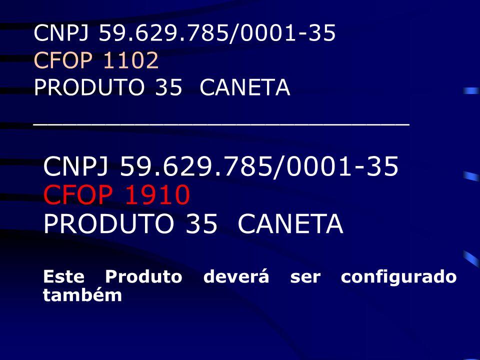 CNPJ 59.629.785/0001-35 CFOP 1102 PRODUTO 35 CANETA __________________________ CNPJ 59.629.785/0001-35 CFOP 1910 PRODUTO 35 CANETA Este Produto deverá