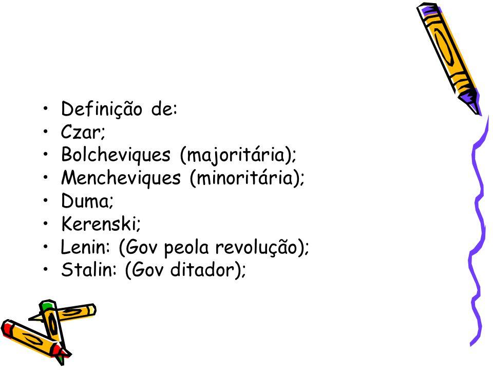 Definição de: Czar; Bolcheviques (majoritária); Mencheviques (minoritária); Duma; Kerenski; Lenin: (Gov peola revolução); Stalin: (Gov ditador);