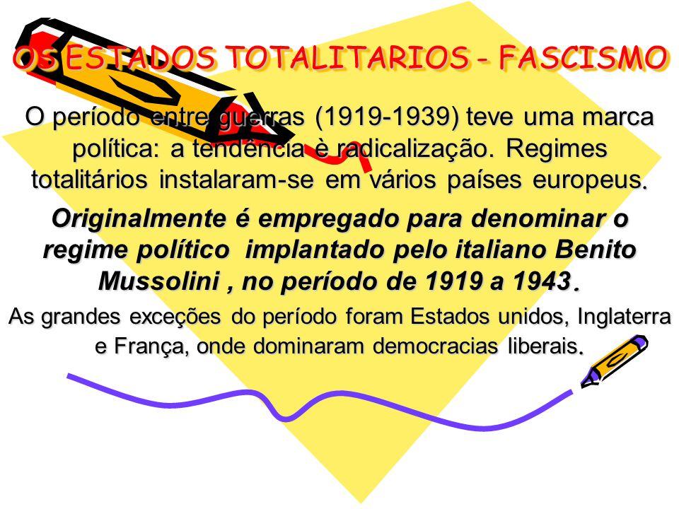 OS ESTADOS TOTALITARIOS - FASCISMO O período entre guerras (1919-1939) teve uma marca política: a tendência è radicalização. Regimes totalitários inst