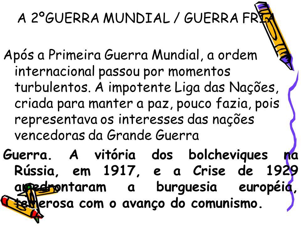 A 2ºGUERRA MUNDIAL / GUERRA FRIA Após a Primeira Guerra Mundial, a ordem internacional passou por momentos turbulentos. A impotente Liga das Nações, c