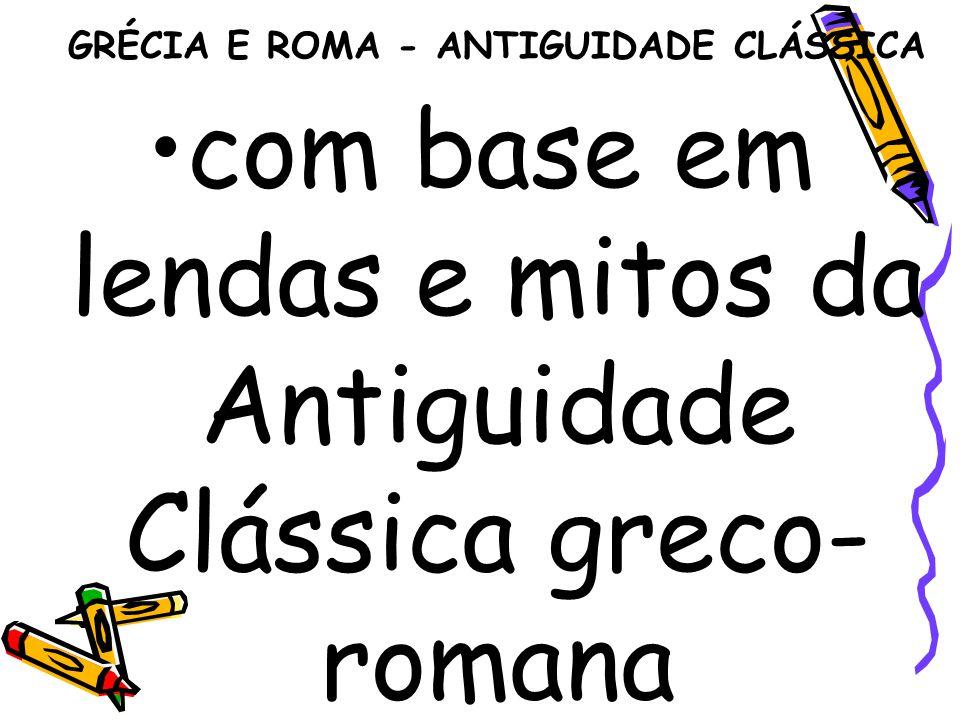 GRÉCIA E ROMA - ANTIGUIDADE CLÁSSICA com base em lendas e mitos da Antiguidade Clássica greco- romana
