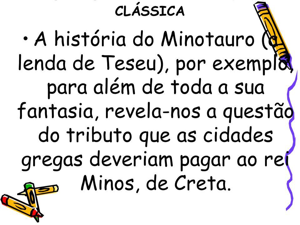 GRÉCIA E ROMA - ANTIGUIDADE CLÁSSICA A história do Minotauro (a lenda de Teseu), por exemplo, para além de toda a sua fantasia, revela-nos a questão d