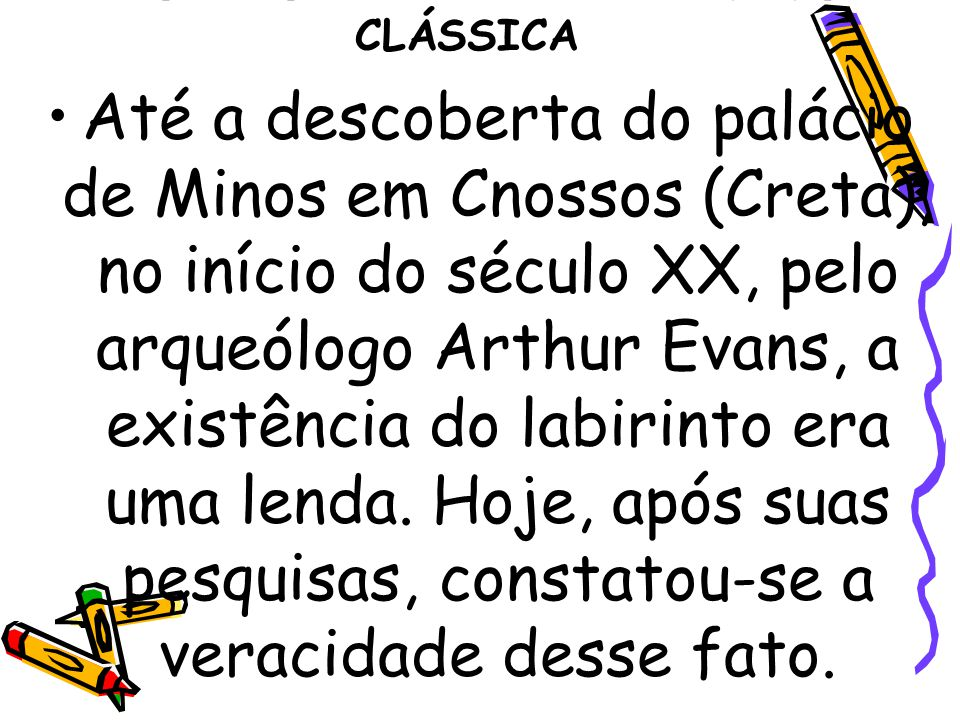 GRÉCIA E ROMA - ANTIGUIDADE CLÁSSICA Até a descoberta do palácio de Minos em Cnossos (Creta), no início do século XX, pelo arqueólogo Arthur Evans, a