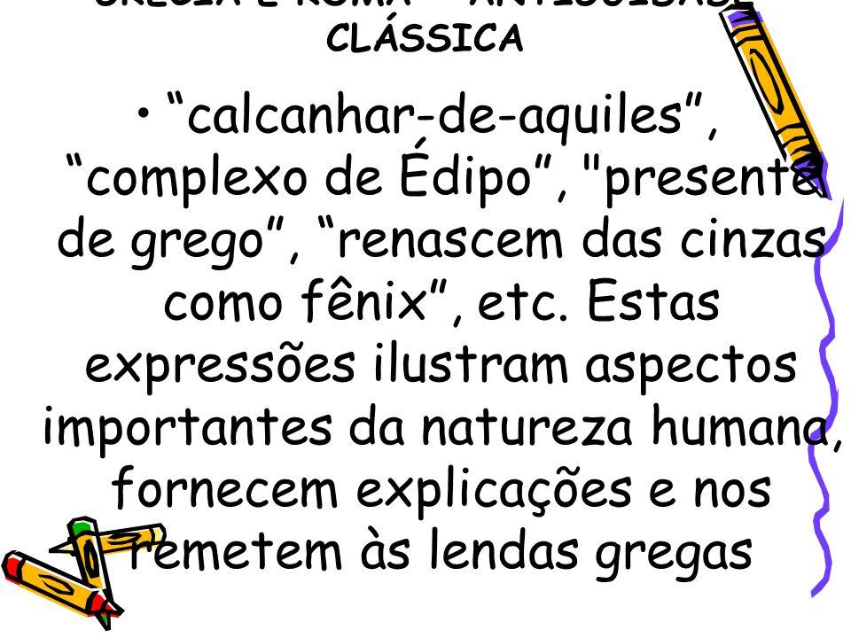 "GRÉCIA E ROMA - ANTIGUIDADE CLÁSSICA ""calcanhar-de-aquiles"", ""complexo de Édipo"","
