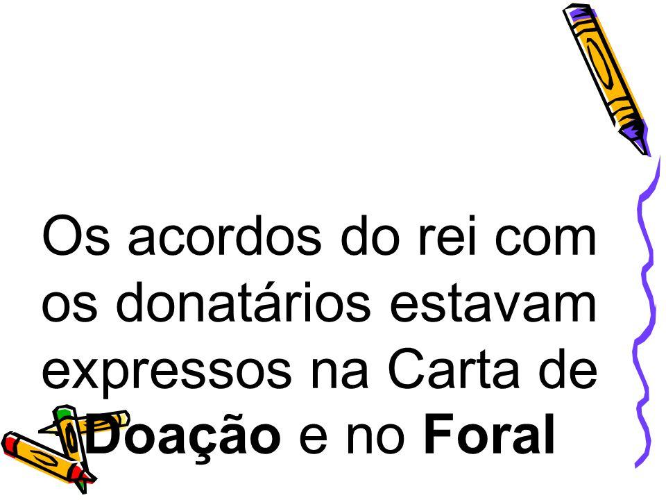 Os acordos do rei com os donatários estavam expressos na Carta de Doação e no Foral