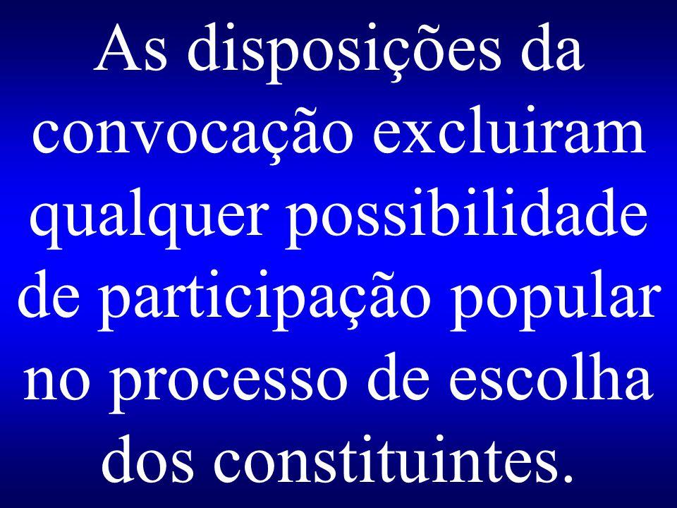 As disposições da convocação excluiram qualquer possibilidade de participação popular no processo de escolha dos constituintes.