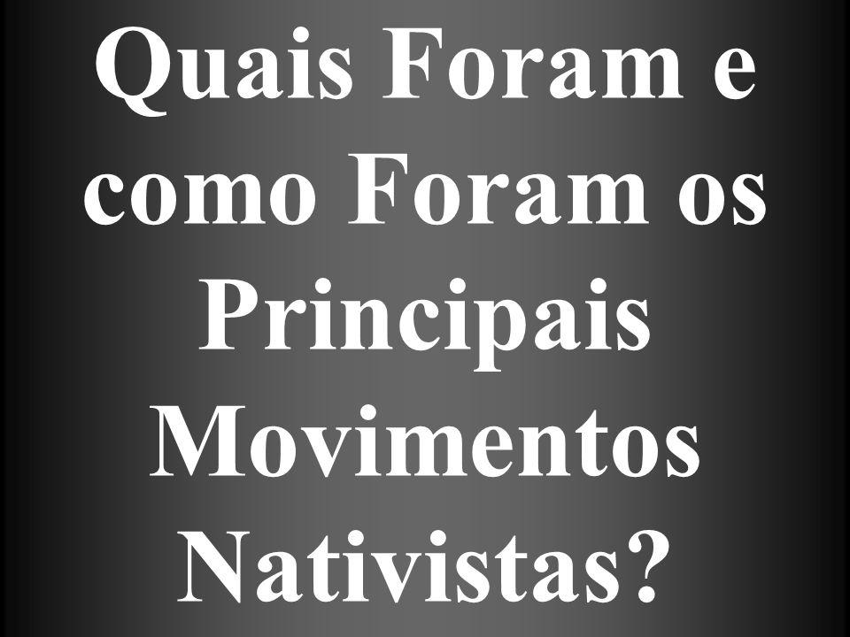 Quais Foram e como Foram os Principais Movimentos Nativistas?