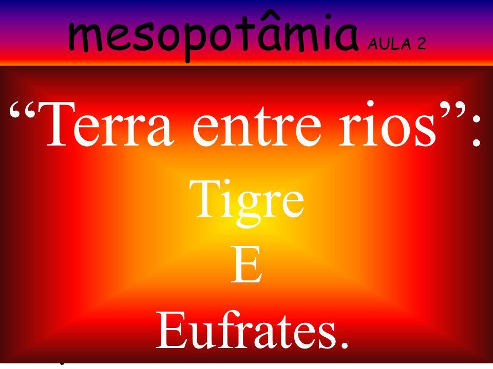 """mesopotâmia AULA 2 """"Terra entre rios"""": Tigre E Eufrates."""