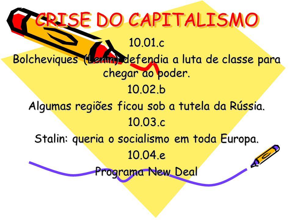 CRISE DO CAPITALISMO 10.01.c Bolcheviques (Lenin) defendia a luta de classe para chegar ao poder. 10.02.b Algumas regiões ficou sob a tutela da Rússia