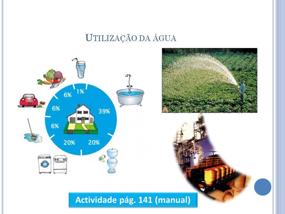 U TILIZAÇÃO DA ÁGUA Actividade pág. 141 (manual)