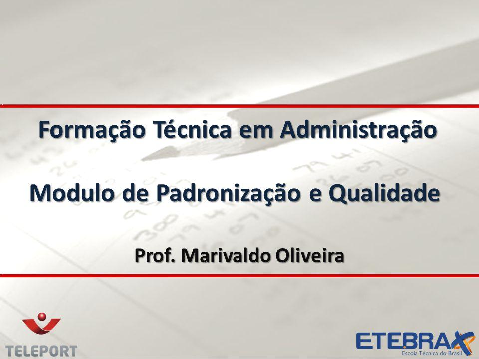 Formação Técnica em Administração Modulo de Padronização e Qualidade Formação Técnica em Administração Modulo de Padronização e Qualidade Prof. Mariva