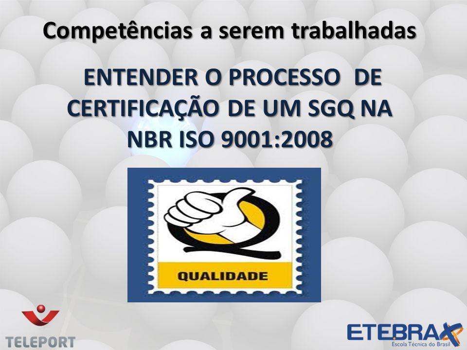 ENTENDER O PROCESSO DE CERTIFICAÇÃO DE UM SGQ NA NBR ISO 9001:2008 ENTENDER O PROCESSO DE CERTIFICAÇÃO DE UM SGQ NA NBR ISO 9001:2008 Competências a s