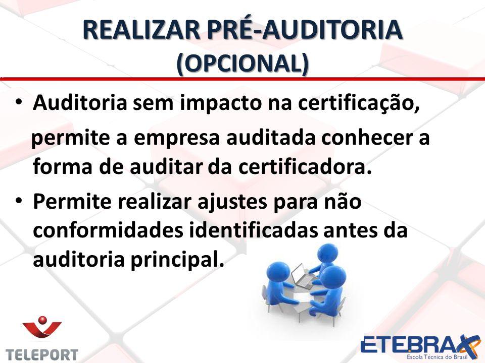 REALIZAR PRÉ-AUDITORIA (OPCIONAL) Auditoria sem impacto na certificação, permite a empresa auditada conhecer a forma de auditar da certificadora. Perm