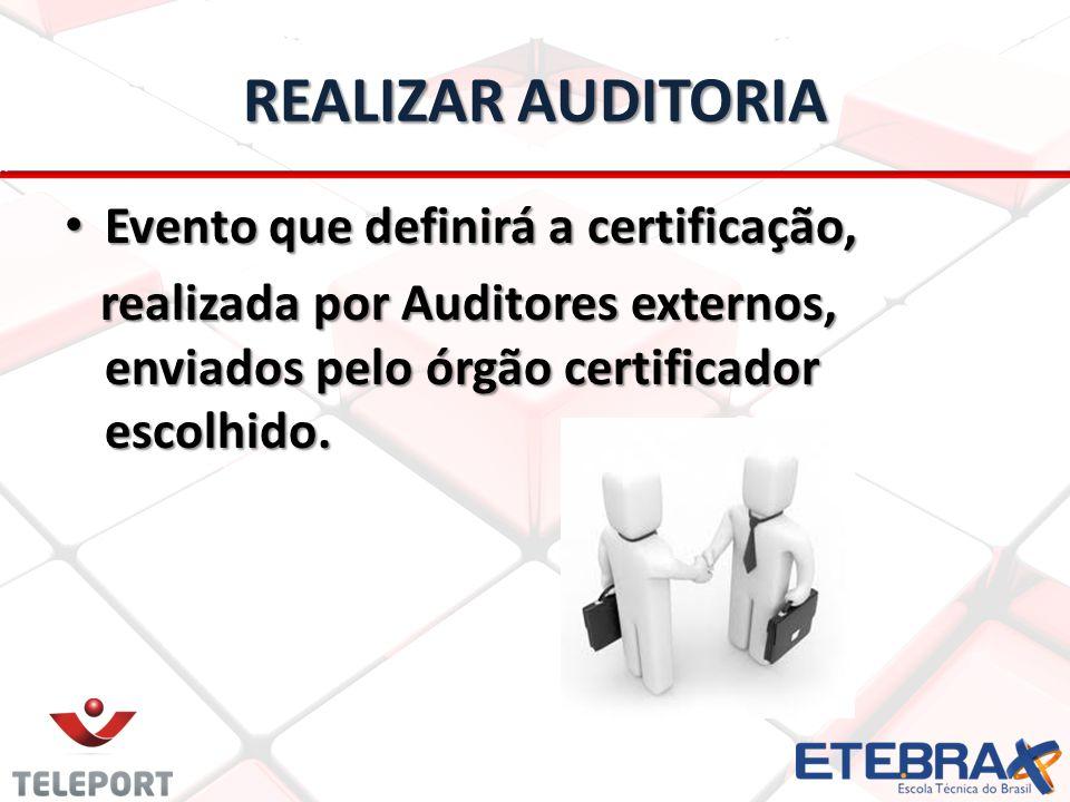 REALIZAR AUDITORIA Evento que definirá a certificação, Evento que definirá a certificação, realizada por Auditores externos, enviados pelo órgão certi