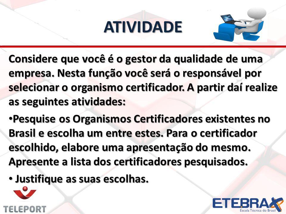 ATIVIDADE Considere que você é o gestor da qualidade de uma empresa. Nesta função você será o responsável por selecionar o organismo certificador. A p
