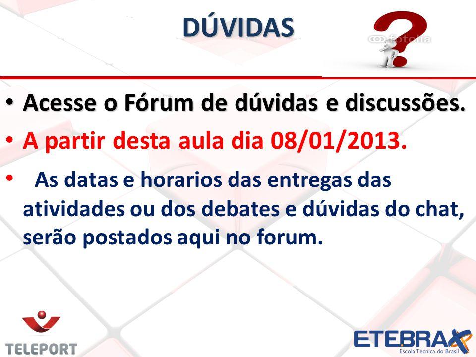 DÚVIDAS Acesse o Fórum de dúvidas e discussões. Acesse o Fórum de dúvidas e discussões. A partir desta aula dia 08/01/2013. As datas e horarios das en