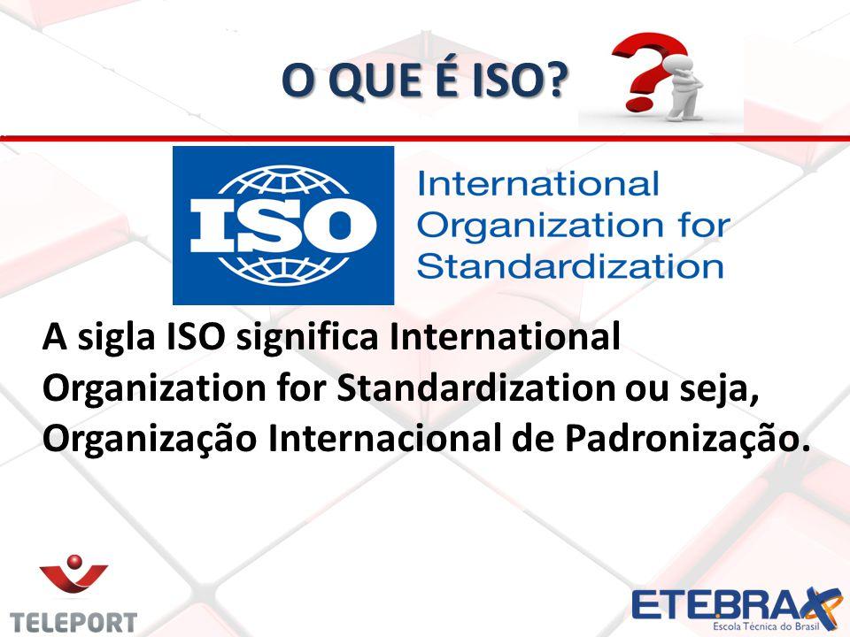 O QUE É ISO? A sigla ISO significa International Organization for Standardization ou seja, Organização Internacional de Padronização.