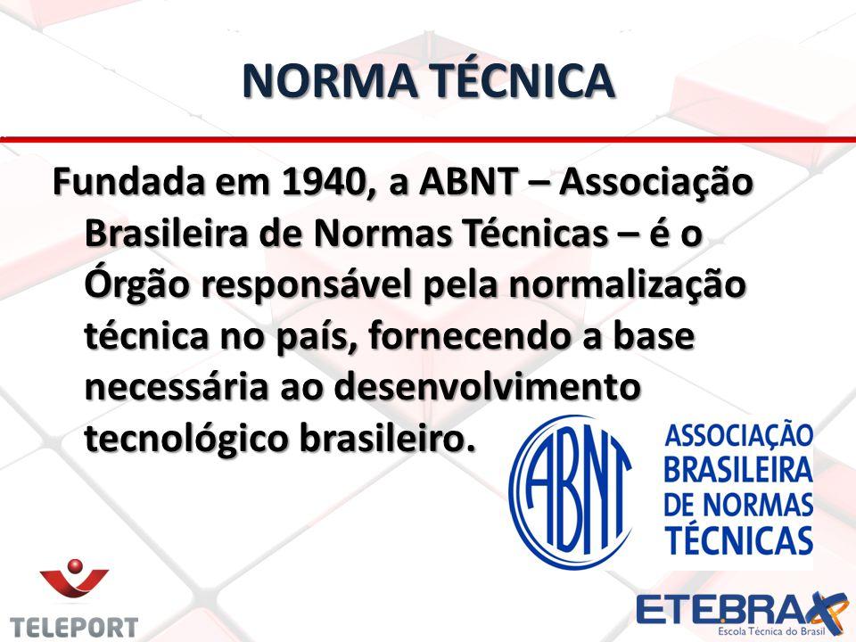NORMA TÉCNICA Fundada em 1940, a ABNT – Associação Brasileira de Normas Técnicas – é o Órgão responsável pela normalização técnica no país, fornecendo