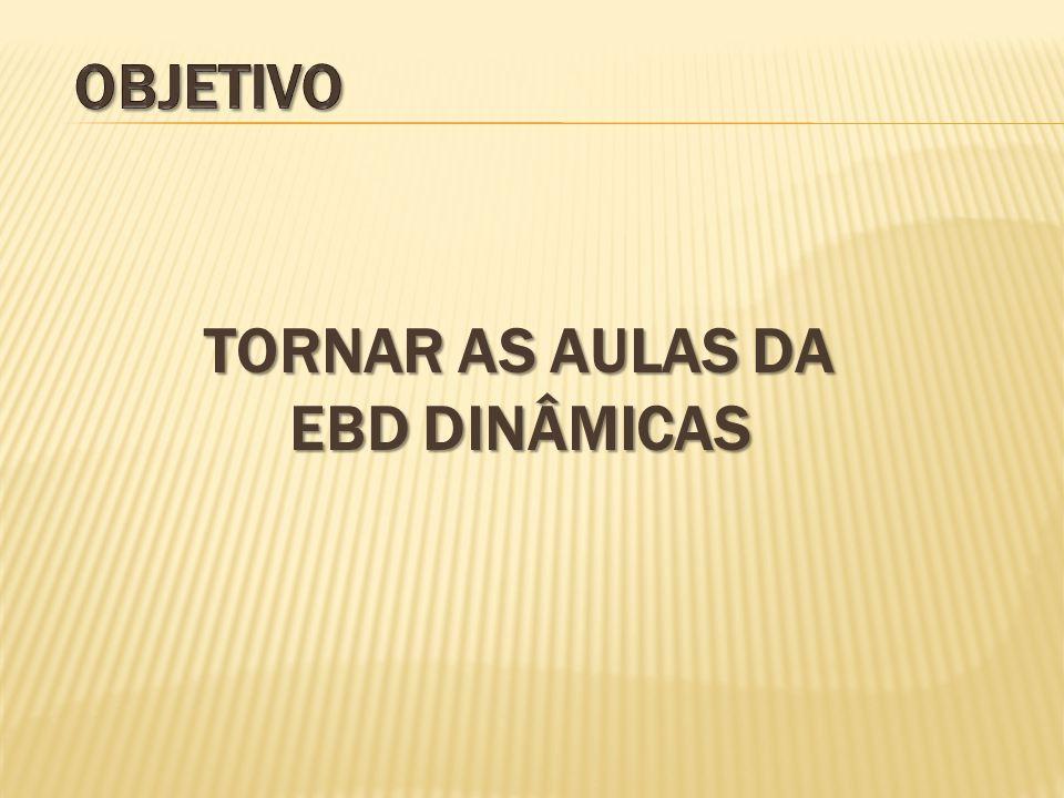 TORNAR AS AULAS DA EBD DINÂMICAS