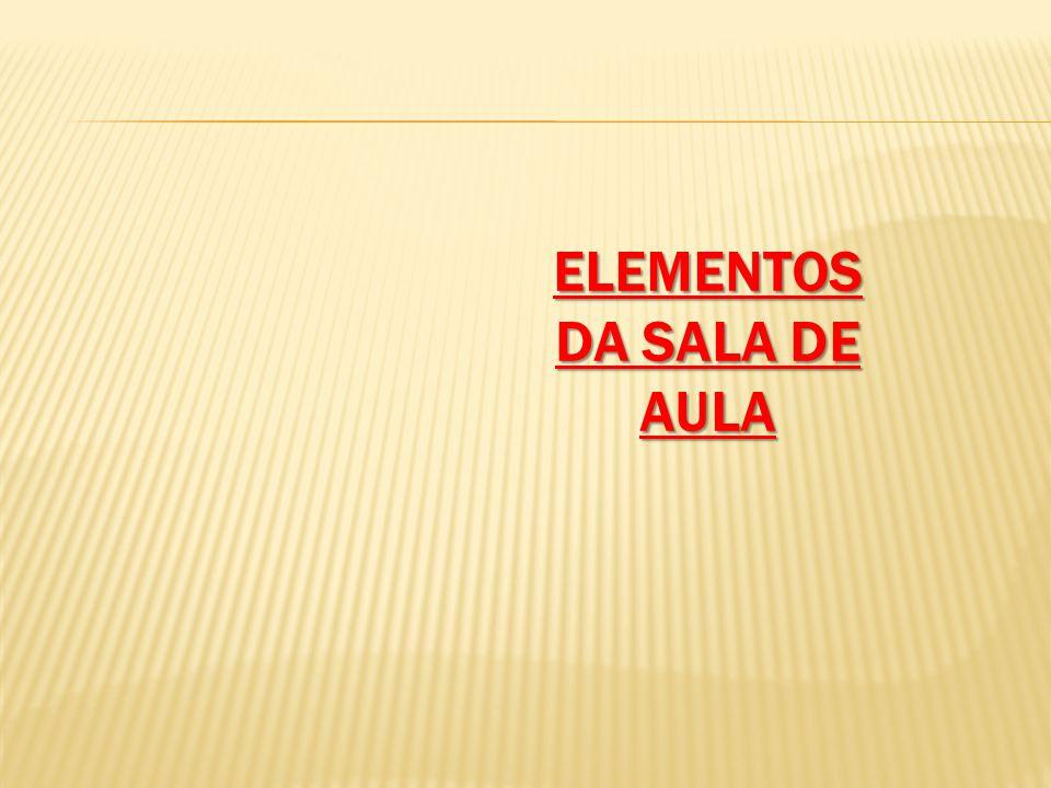 ELEMENTOS DA SALA DE AULA