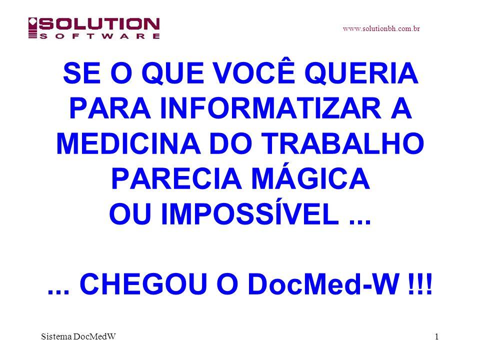www.solutionbh.com.br Sistema DocMedW1 SE O QUE VOCÊ QUERIA PARA INFORMATIZAR A MEDICINA DO TRABALHO PARECIA MÁGICA OU IMPOSSÍVEL...... CHEGOU O DocMe