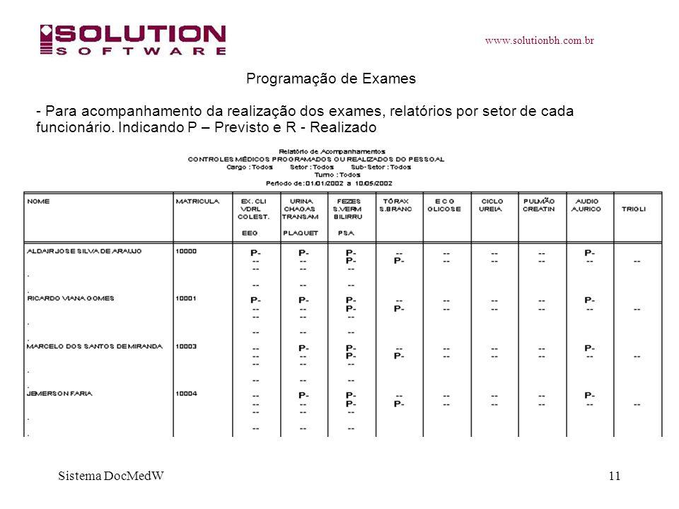 www.solutionbh.com.br Sistema DocMedW11 Programação de Exames - Para acompanhamento da realização dos exames, relatórios por setor de cada funcionário