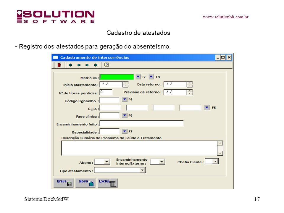 www.solutionbh.com.br Sistema DocMedW17 Cadastro de atestados - Registro dos atestados para geração do absenteísmo.