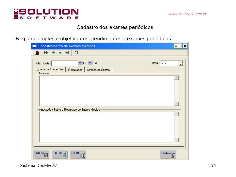 www.solutionbh.com.br Sistema DocMedW25 Cadastro dos exames periódicos - Registro simples e objetivo dos atendimentos a exames periódicos.
