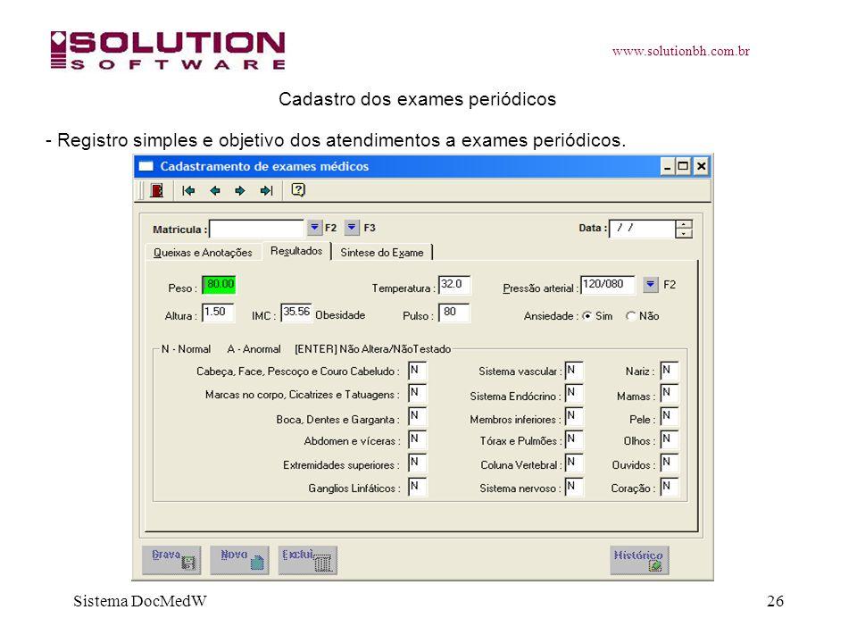 www.solutionbh.com.br Sistema DocMedW26 Cadastro dos exames periódicos - Registro simples e objetivo dos atendimentos a exames periódicos.