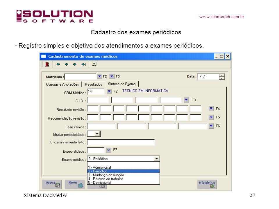 www.solutionbh.com.br Sistema DocMedW27 Cadastro dos exames periódicos - Registro simples e objetivo dos atendimentos a exames periódicos.
