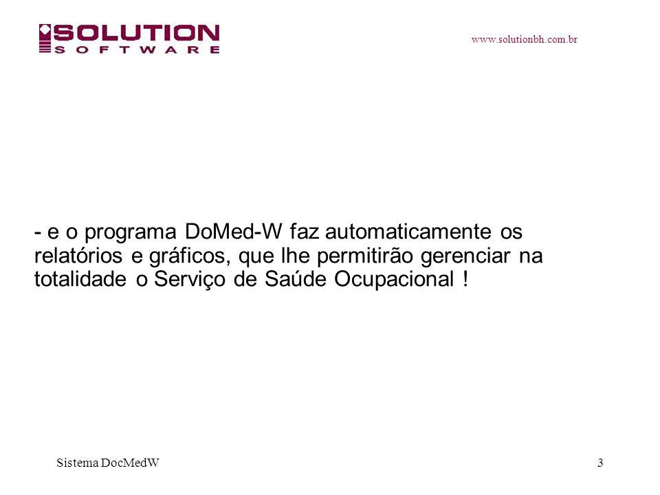www.solutionbh.com.br Sistema DocMedW3 - e o programa DoMed-W faz automaticamente os relatórios e gráficos, que lhe permitirão gerenciar na totalidade