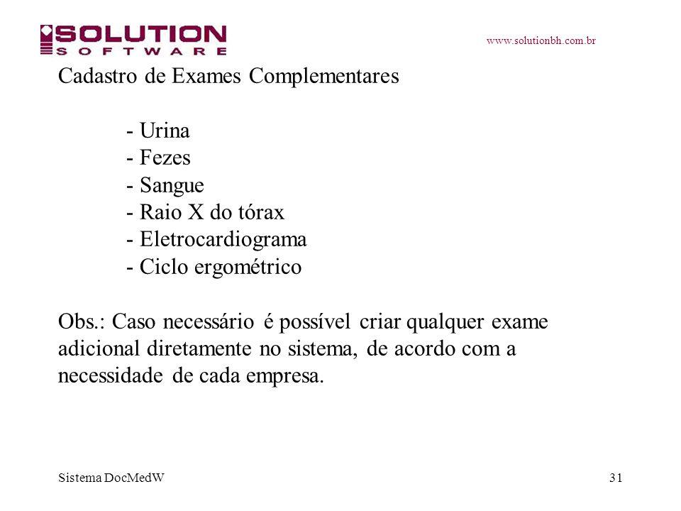 www.solutionbh.com.br Sistema DocMedW31 Cadastro de Exames Complementares - Urina - Fezes - Sangue - Raio X do tórax - Eletrocardiograma - Ciclo ergom