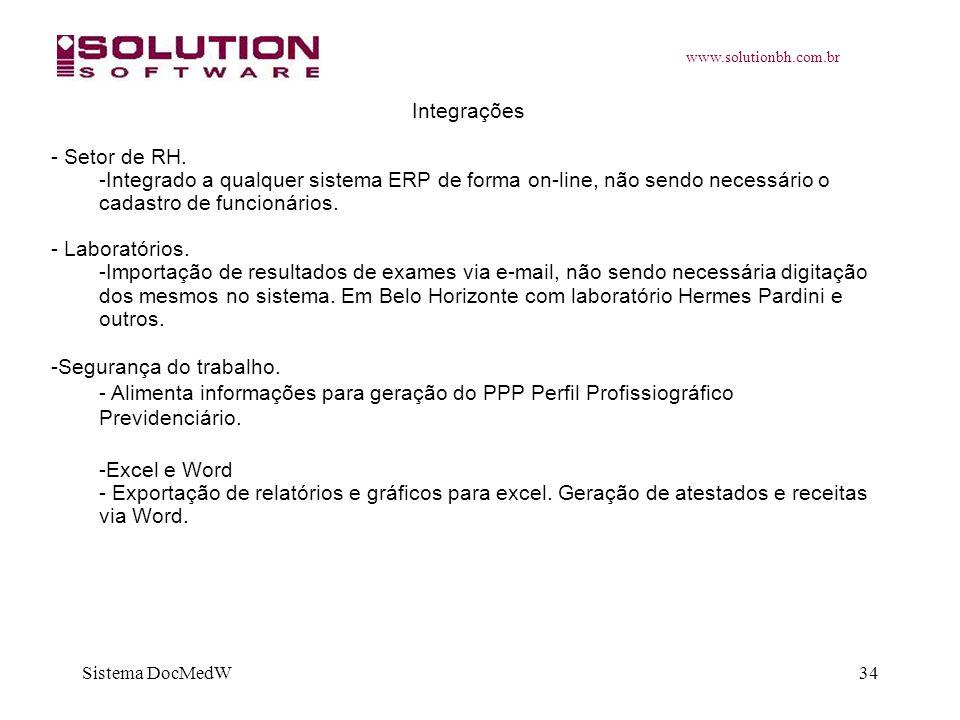 www.solutionbh.com.br Sistema DocMedW34 Integrações - Setor de RH. -Integrado a qualquer sistema ERP de forma on-line, não sendo necessário o cadastro