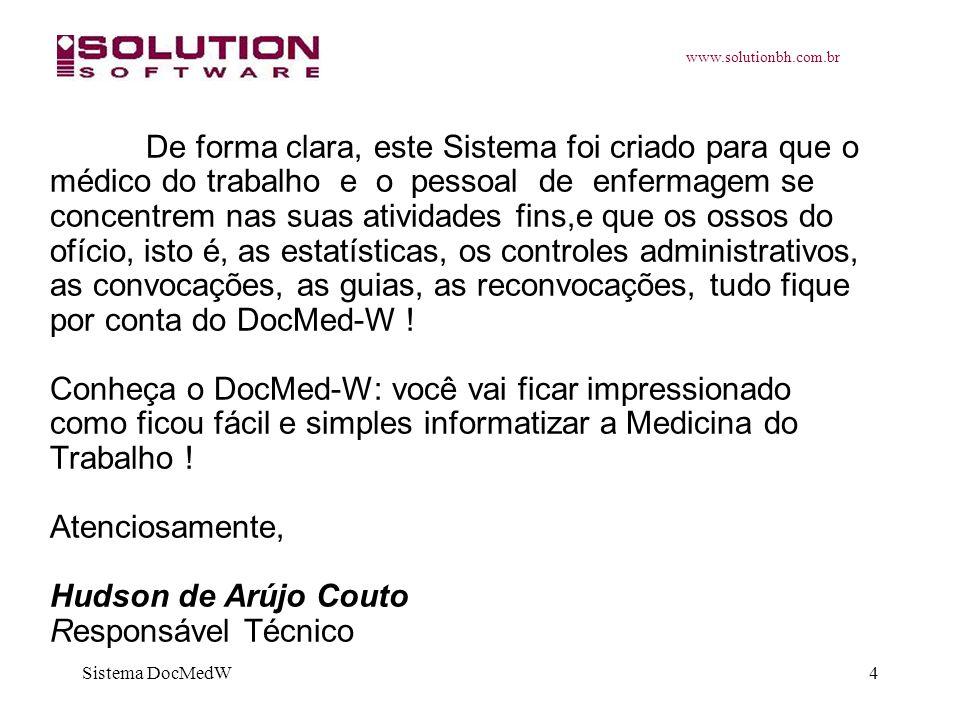 www.solutionbh.com.br Sistema DocMedW4 De forma clara, este Sistema foi criado para que o médico do trabalho e o pessoal de enfermagem se concentrem n