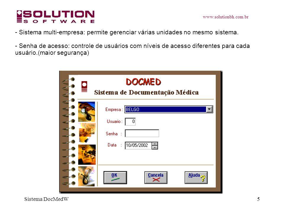 www.solutionbh.com.br Sistema DocMedW5 - Sistema multi-empresa: permite gerenciar várias unidades no mesmo sistema. - Senha de acesso: controle de usu