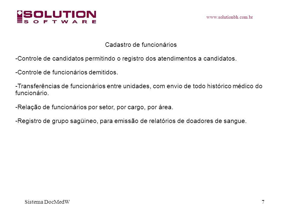 www.solutionbh.com.br Sistema DocMedW7 Cadastro de funcionários -Controle de candidatos permitindo o registro dos atendimentos a candidatos. -Controle
