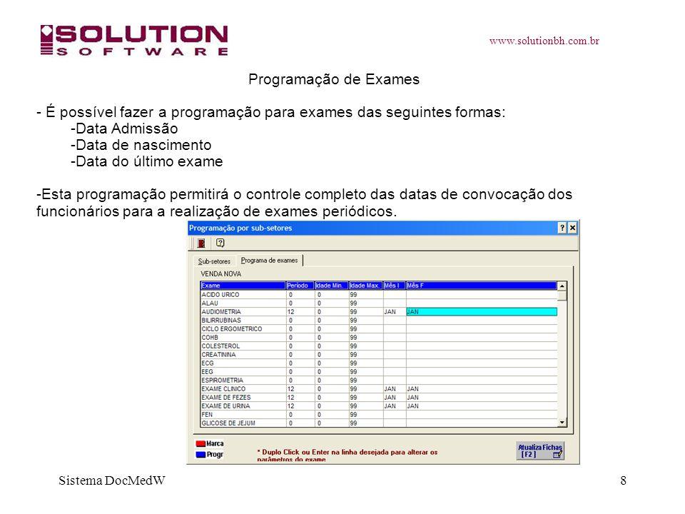 www.solutionbh.com.br Sistema DocMedW8 Programação de Exames - É possível fazer a programação para exames das seguintes formas: -Data Admissão -Data d