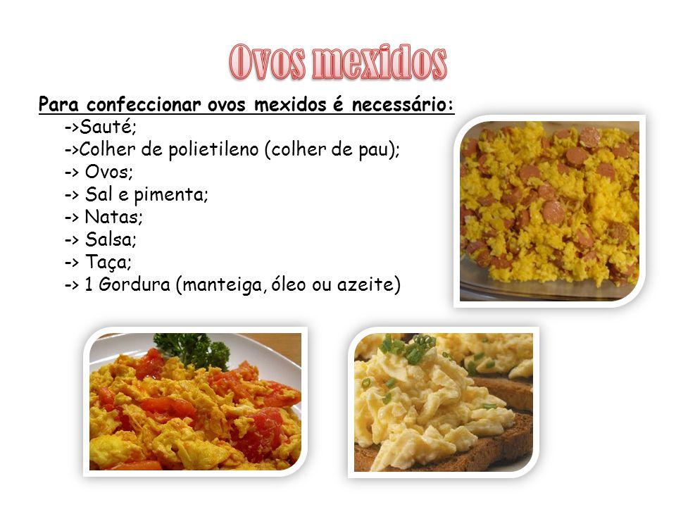 Para confeccionar ovos mexidos é necessário: ->Sauté; ->Colher de polietileno (colher de pau); -> Ovos; -> Sal e pimenta; -> Natas; -> Salsa; -> Taça; -> 1 Gordura (manteiga, óleo ou azeite)