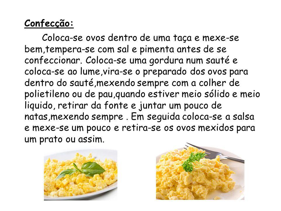 Confecção: Coloca-se ovos dentro de uma taça e mexe-se bem,tempera-se com sal e pimenta antes de se confeccionar.
